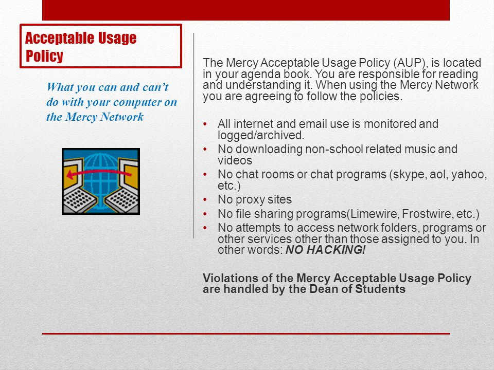 Acceptable Usage Policy The Mercy Acceptable Usage Policy (AUP), is located in your agenda book. You are responsible for reading and understanding it.