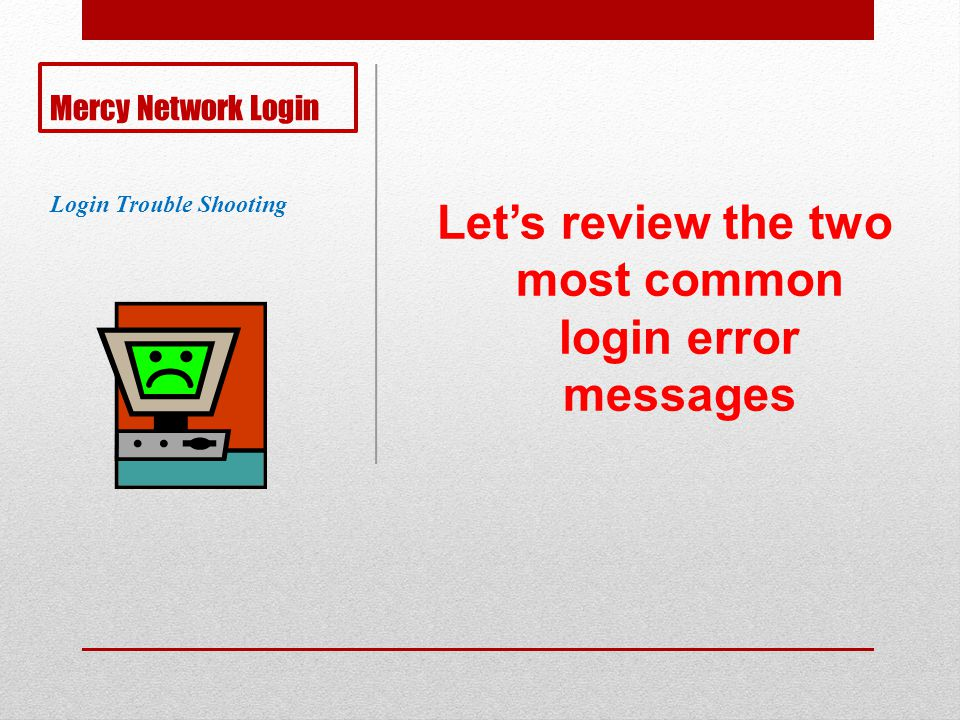 Mercy Network Login Lets review the two most common login error messages Login Trouble Shooting