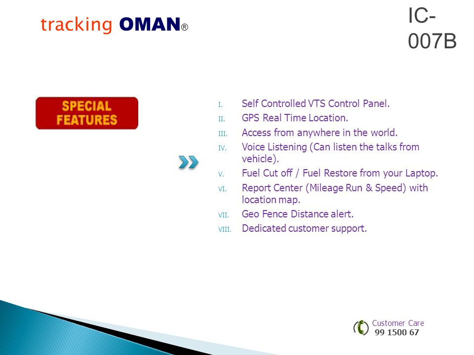 tracking OMAN ®® Our vehicle tracking system, integrates vehicle based Global Positioning System (GPS), GSM / GPRS communication protocols and Telemetry controls delivering comprehensive fleet management data directly to a central server.