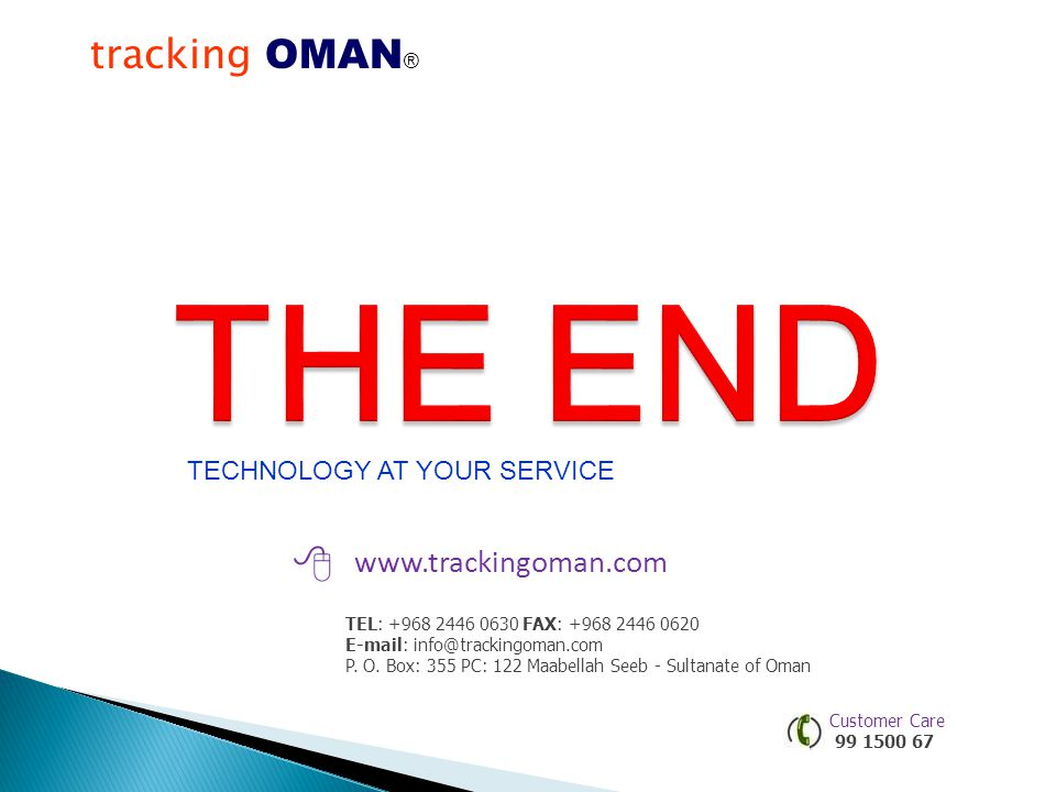 tracking OMAN ®® TEL: +968 2446 0630 FAX: +968 2446 0620 E-mail: info@trackingoman.com P. O. Box: 355 PC: 122 Maabellah Seeb - Sultanate of Oman www.t