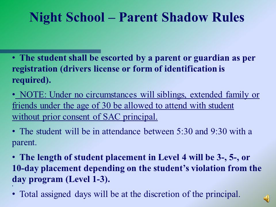 Night School – Parent Shadow Rules Level-4 Parent Shadow Evening Program (Mon. – Fri. from 5:30 p.m. – 9:30 p.m.) Night School is designed for those s