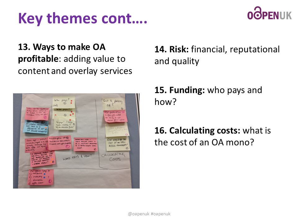 Key themes cont…. 13. Ways to make OA profitable: adding value to content and overlay services 14.
