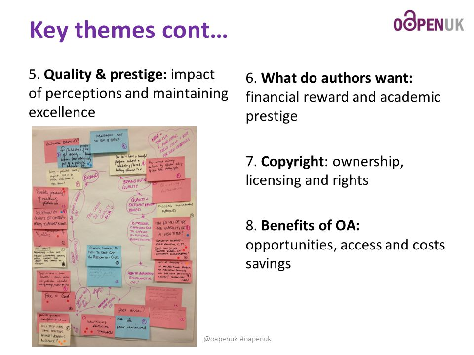 Key themes cont… 5. Quality & prestige: impact of perceptions and maintaining excellence 6. What do authors want: financial reward and academic presti