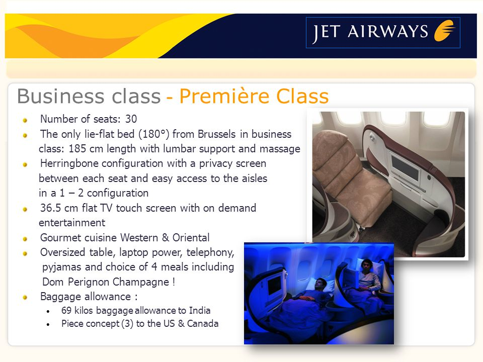 About usNetworkFleet & LoungesCabins & CrewAirport servicesFFPVideo ContactAwards Business class - Première Class Number of seats: 30 The only lie-flat bed (180°) from Brussels in business class: 185 cm length with lumbar support and massage Herringbone configuration with a privacy screen between each seat and easy access to the aisles in a 1 – 2 configuration 36.5 cm flat TV touch screen with on demand entertainment Gourmet cuisine Western & Oriental Oversized table, laptop power, telephony, pyjamas and choice of 4 meals including Dom Perignon Champagne .