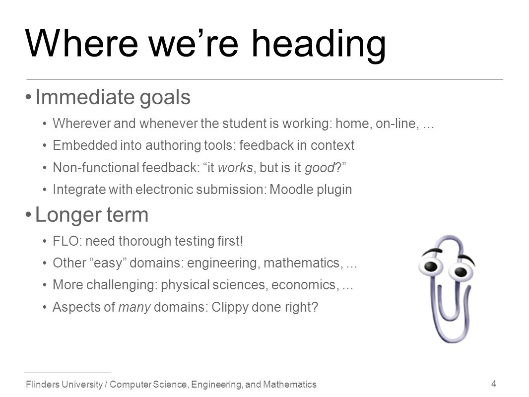 Flinders University / Computer Science, Engineering, and Mathematics 4 Where were heading Immediate goals Wherever and whenever the student is working