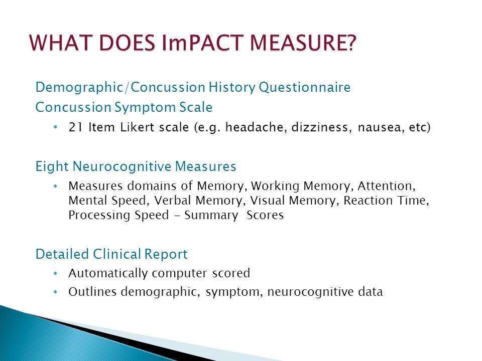 Demographic/Concussion History Questionnaire Concussion Symptom Scale 21 Item Likert scale (e.g. headache, dizziness, nausea, etc) Eight Neurocognitiv