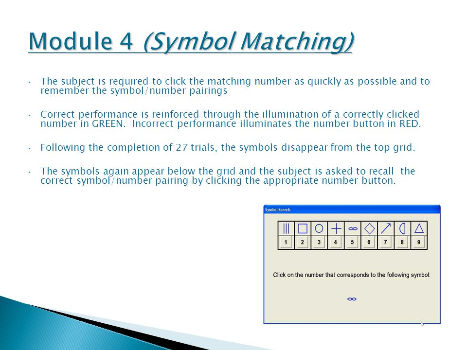 The subject is required to click the matching number as quickly as possible and to remember the symbol/number pairings Correct performance is reinforc