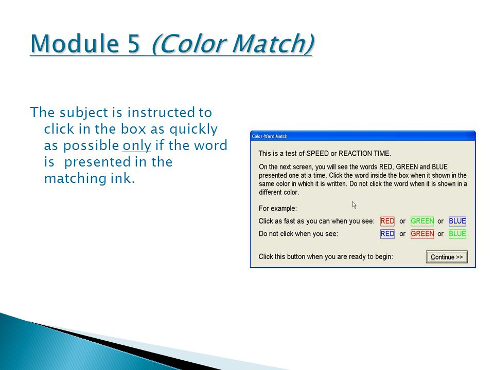 The subject is instructed to click in the box as quickly as possible only if the word is presented in the matching ink.