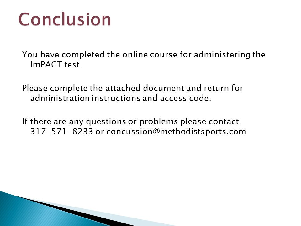You have completed the online course for administering the ImPACT test. Please complete the attached document and return for administration instructio