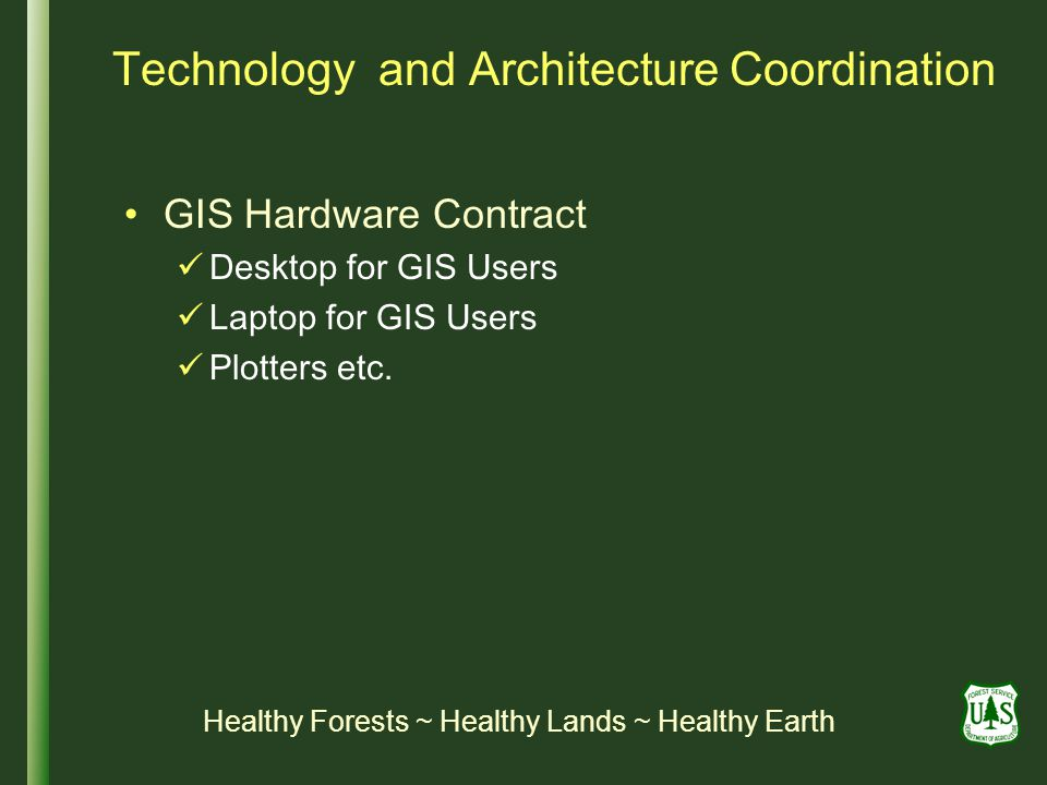 Technology and Architecture Coordination GIS Hardware Contract Desktop for GIS Users Laptop for GIS Users Plotters etc.