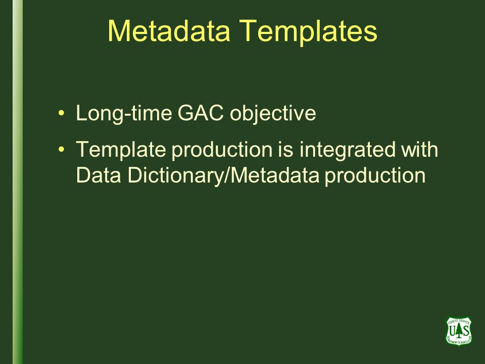 Metadata Templates Long-time GAC objective Template production is integrated with Data Dictionary/Metadata production