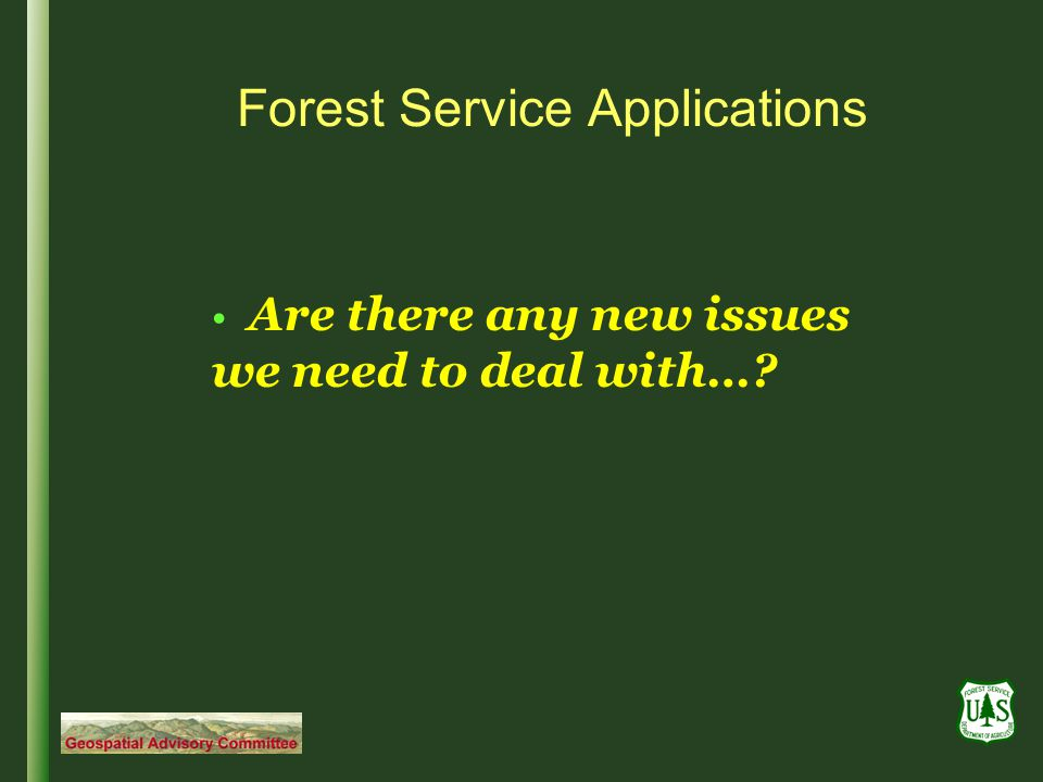Forest Service Applications Are there any new issues we need to deal with…?