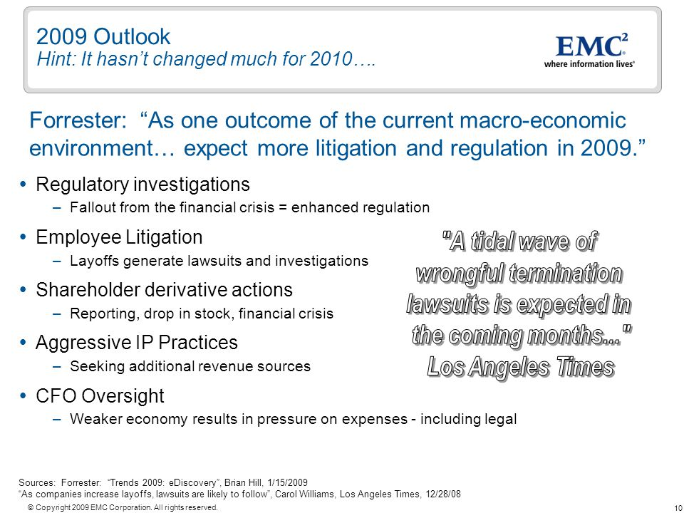 10 © Copyright 2009 EMC Corporation. All rights reserved. 2009 Outlook Hint: It hasnt changed much for 2010…. Regulatory investigations –Fallout from