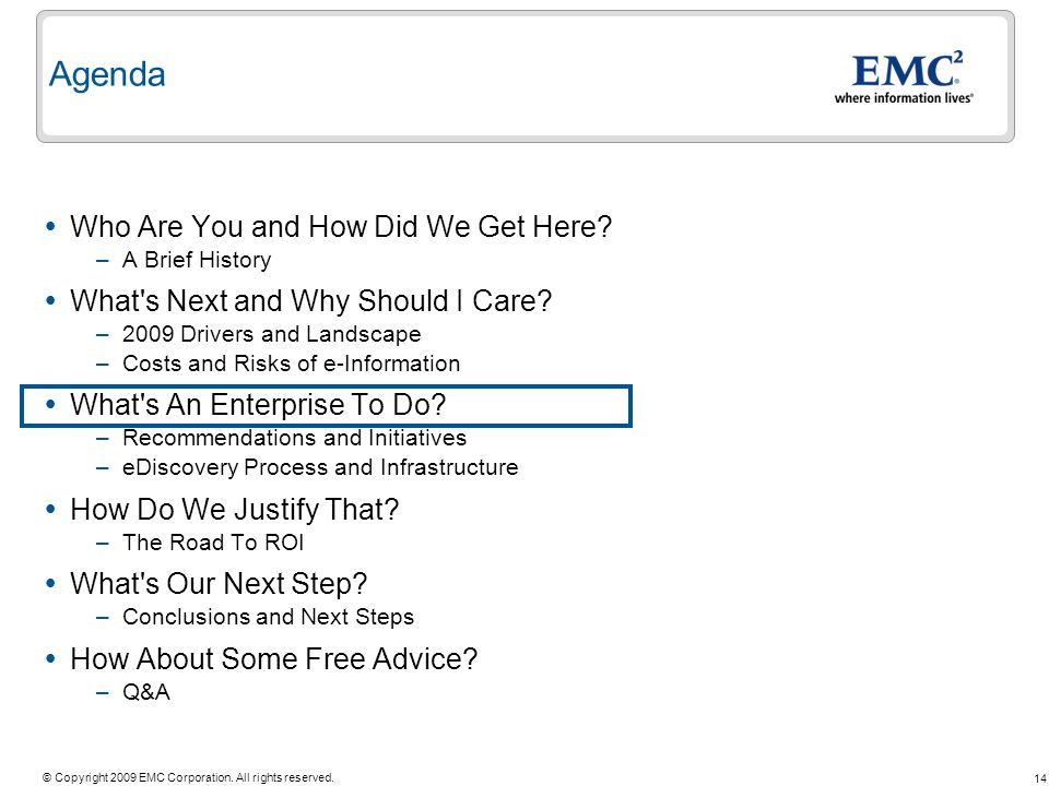 14 © Copyright 2009 EMC Corporation. All rights reserved. Who Are You and How Did We Get Here? –A Brief History What's Next and Why Should I Care? –20