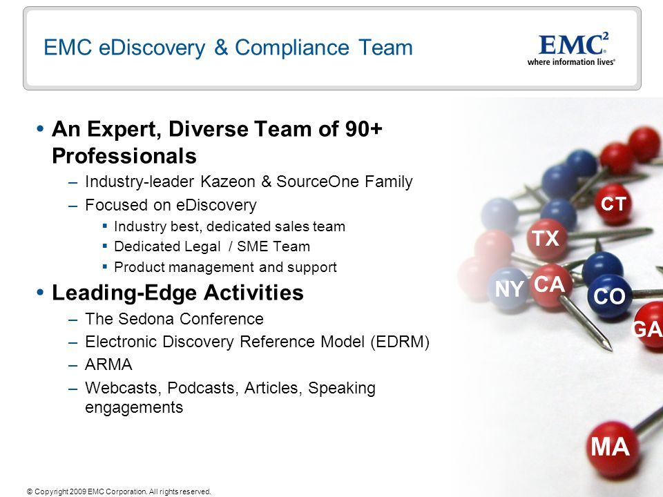 3 © Copyright 2009 EMC Corporation. All rights reserved. EMC eDiscovery & Compliance Team An Expert, Diverse Team of 90+ Professionals –Industry-leade