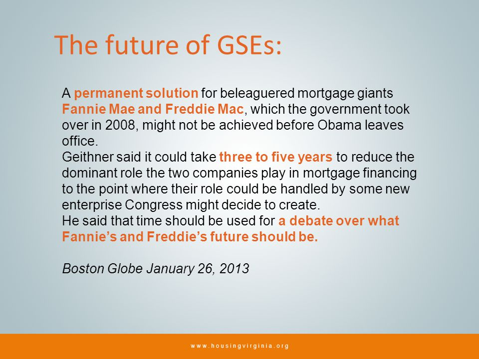 The future of GSEs: A permanent solution for beleaguered mortgage giants Fannie Mae and Freddie Mac, which the government took over in 2008, might not be achieved before Obama leaves office.