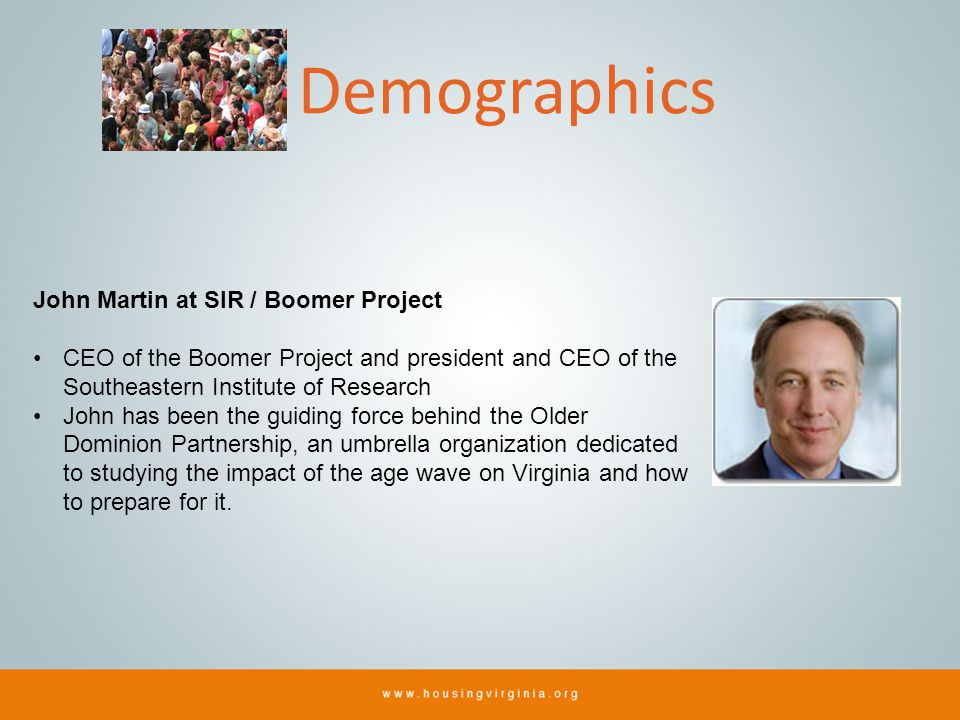 Demographics John Martin at SIR / Boomer Project CEO of the Boomer Project and president and CEO of the Southeastern Institute of Research John has be