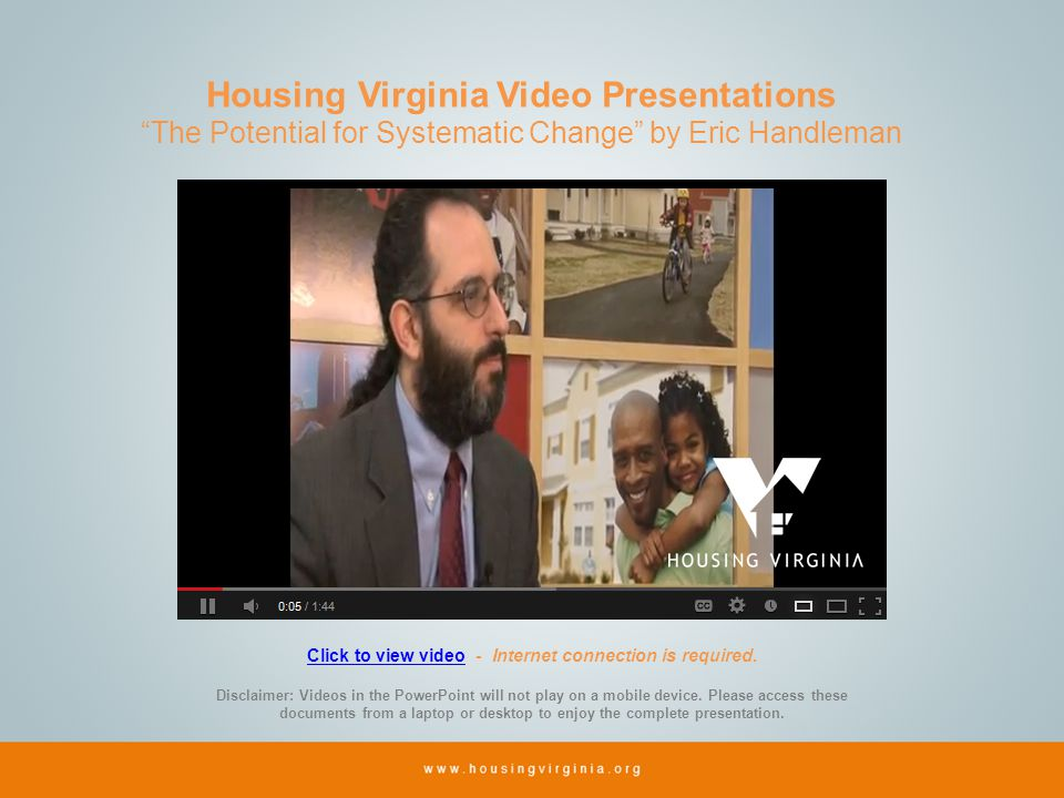Housing Virginia Video Presentations The Potential for Systematic Change by Eric Handleman Click to view videoClick to view video - Internet connection is required.