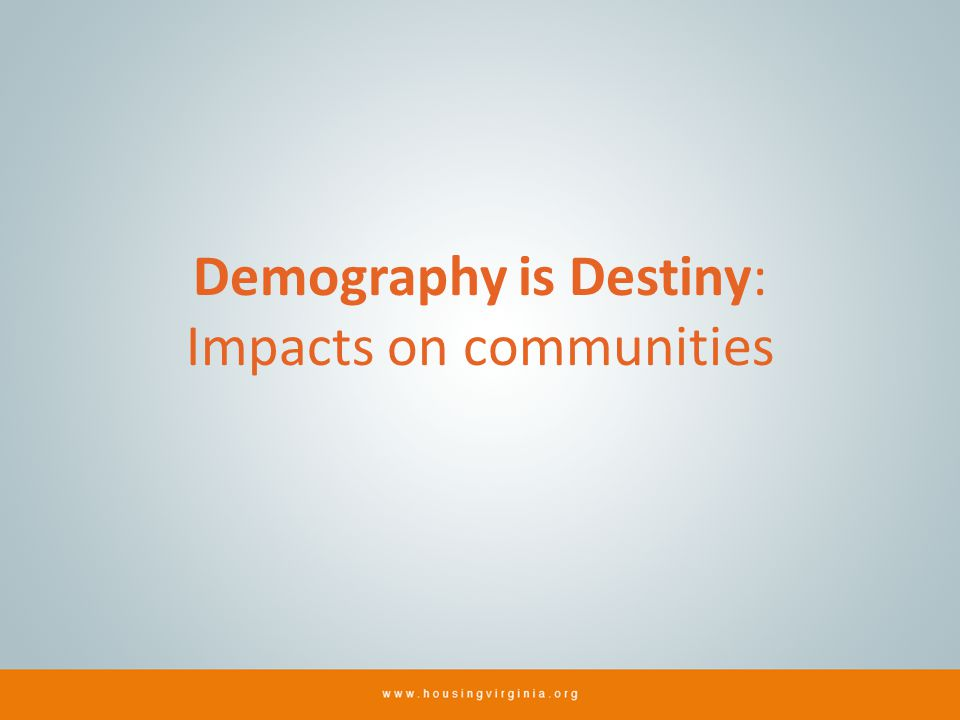 Demography is Destiny: Impacts on communities