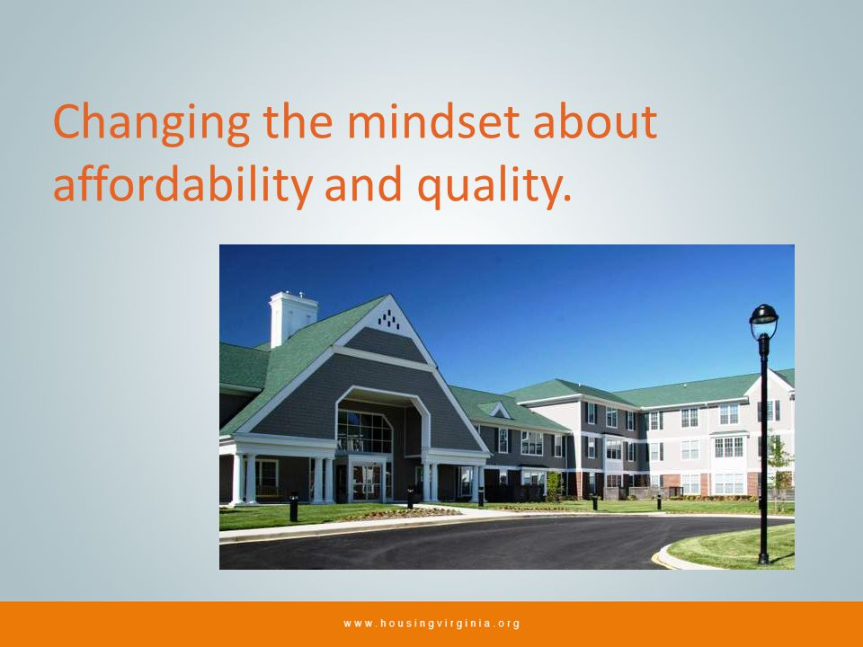 Changing the mindset about affordability and quality.