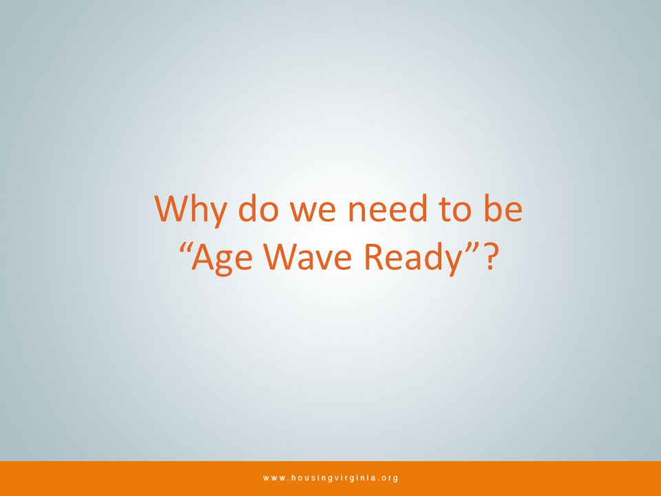 Why do we need to be Age Wave Ready