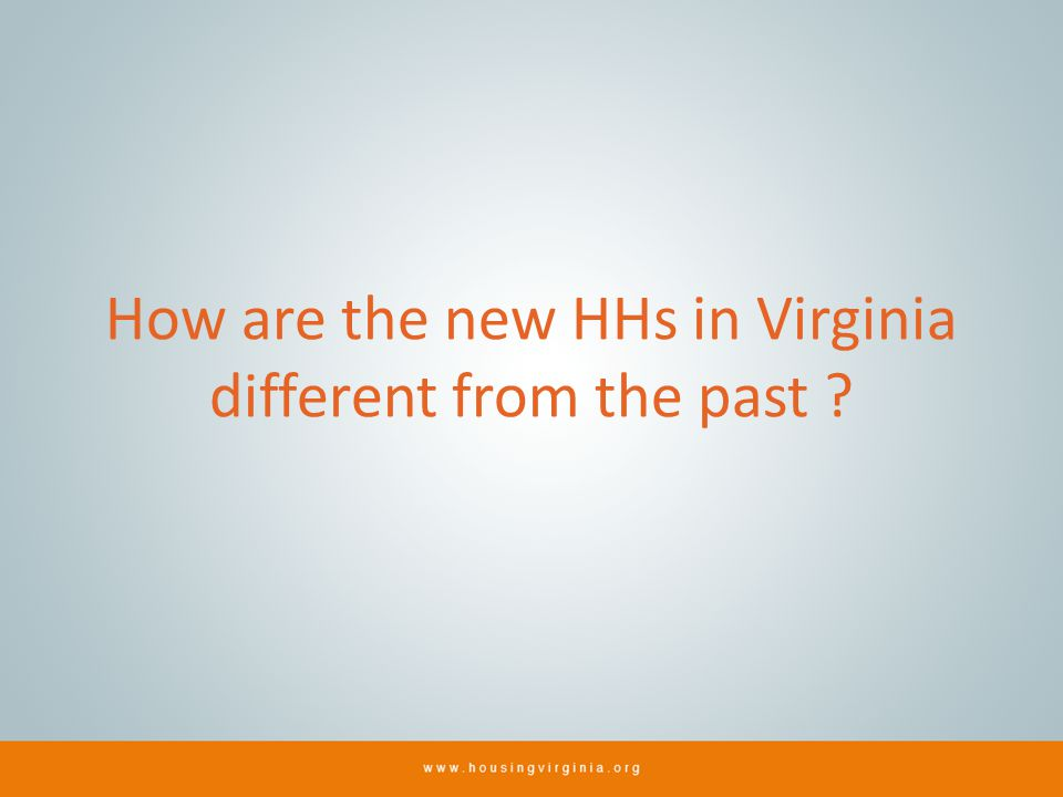 How are the new HHs in Virginia different from the past ?