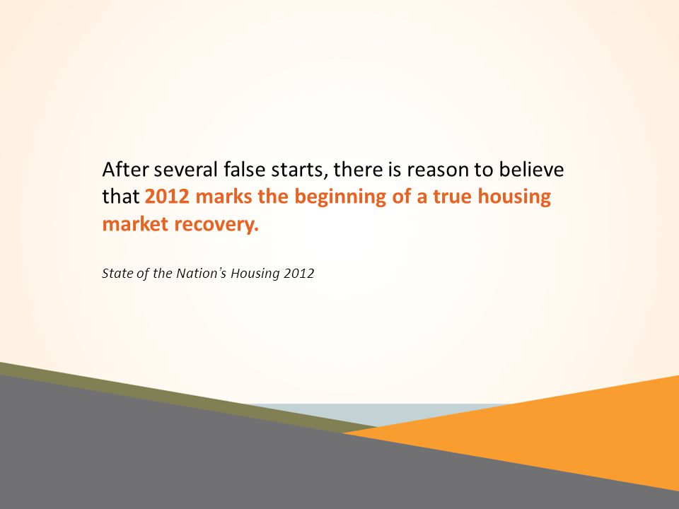 After several false starts, there is reason to believe that 2012 marks the beginning of a true housing market recovery.