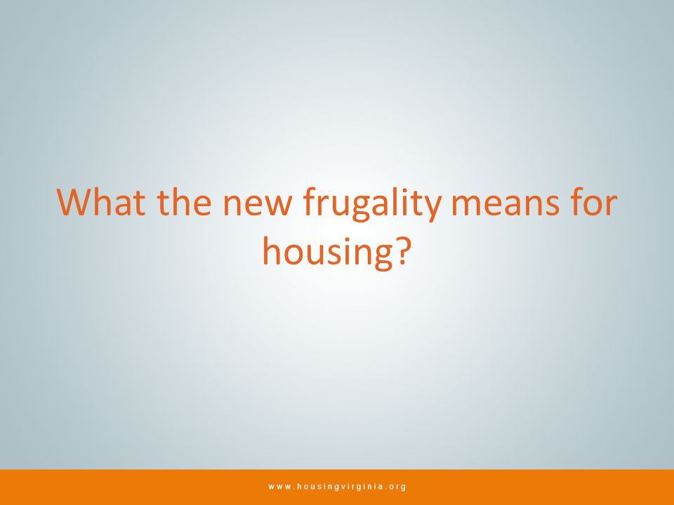 What the new frugality means for housing?