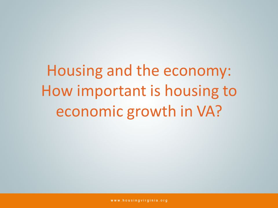 Housing and the economy: How important is housing to economic growth in VA?