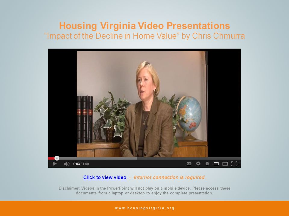 Housing Virginia Video Presentations Impact of the Decline in Home Value by Chris Chmurra Click to view videoClick to view video - Internet connection is required.
