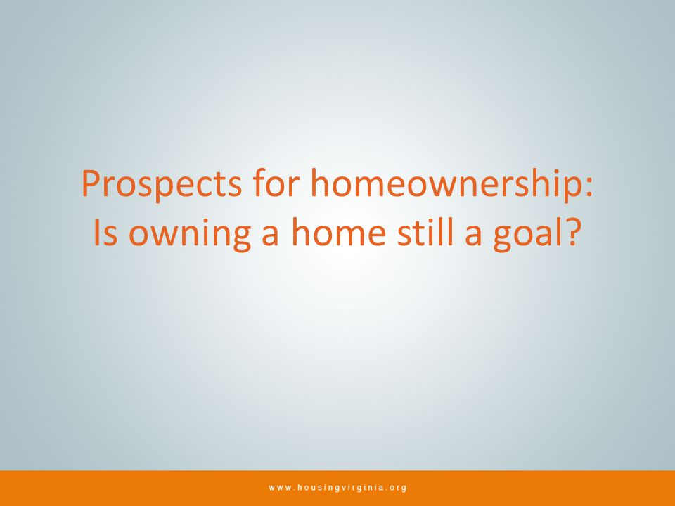 Prospects for homeownership: Is owning a home still a goal