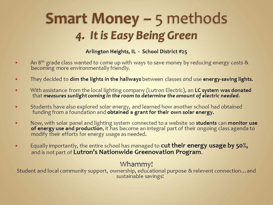 Arlington Heights, IL - School District #25 An 8 th grade class wanted to come up with ways to save money by reducing energy costs & becoming more env