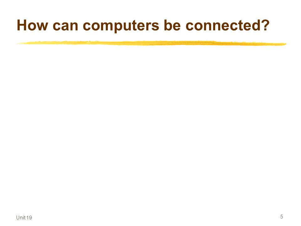Unit 19 5 How can computers be connected?