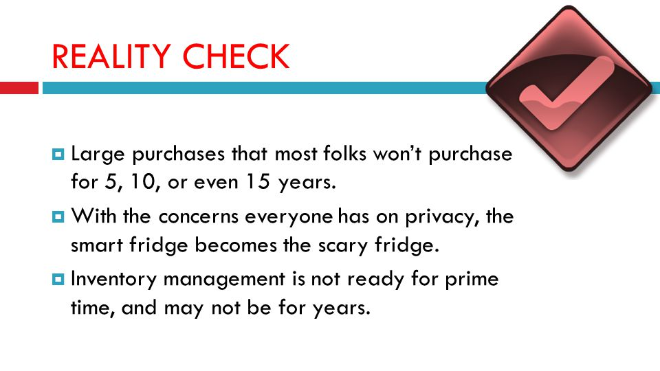 REALITY CHECK Large purchases that most folks wont purchase for 5, 10, or even 15 years.