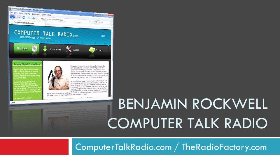 BENJAMIN ROCKWELL COMPUTER TALK RADIO ComputerTalkRadio.com / TheRadioFactory.com