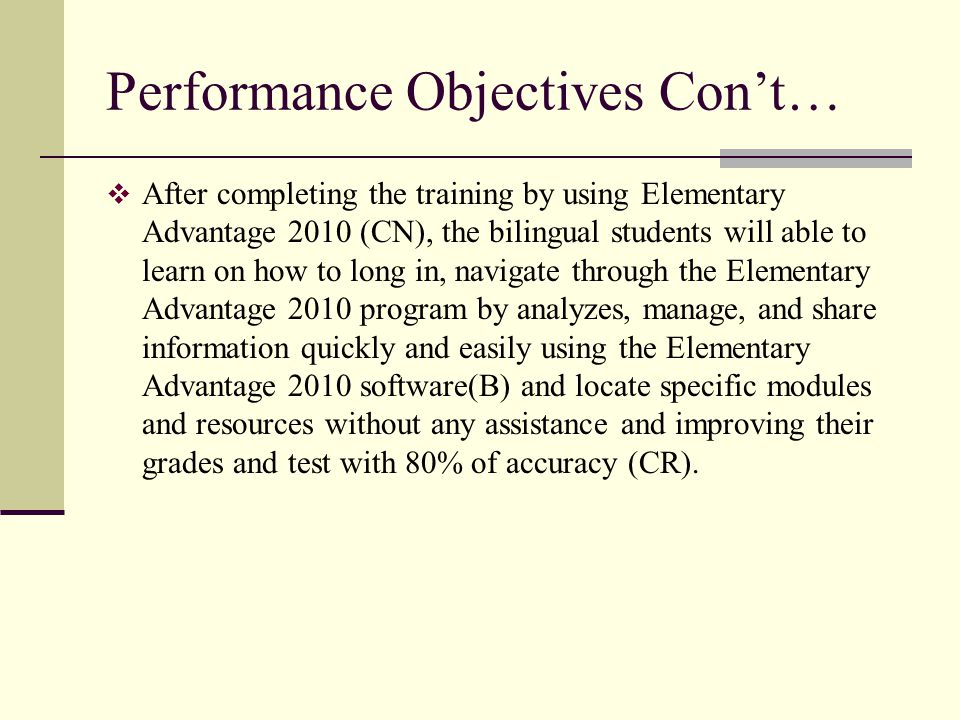Performance Objectives Cont… After completing the training by using Elementary Advantage 2010 (CN), the bilingual students will able to learn on how t