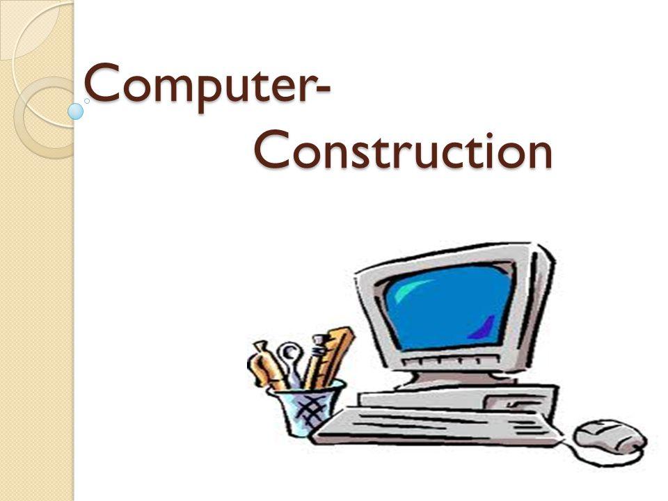 Computer- Construction Computer- Construction