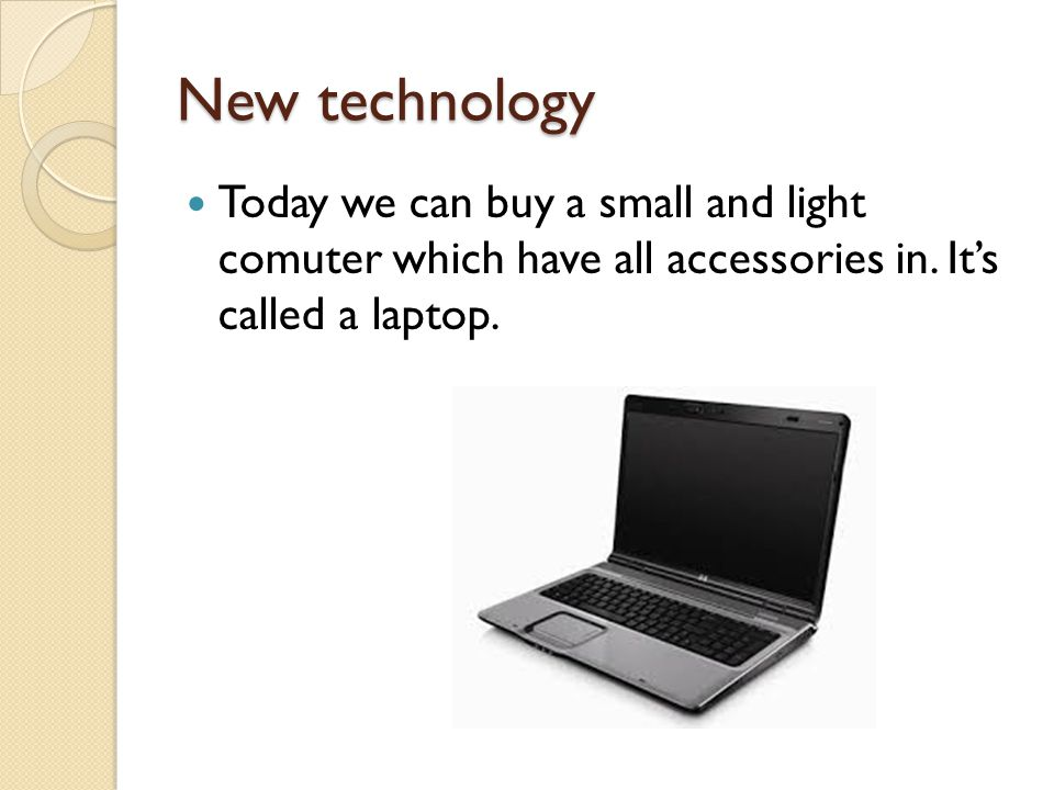 New technology Today we can buy a small and light comuter which have all accessories in.