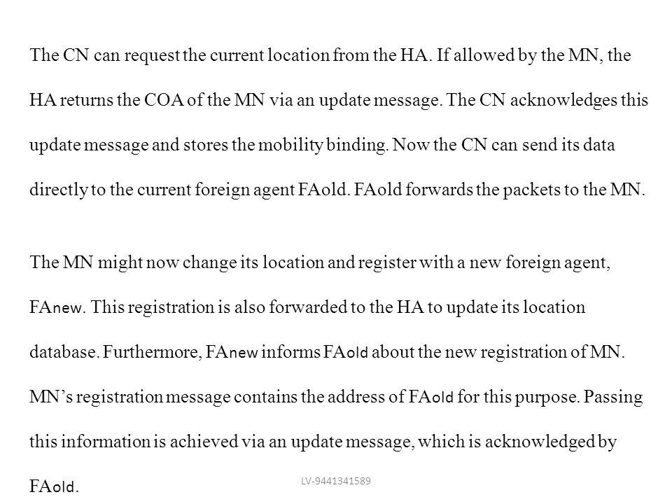 The CN can request the current location from the HA. If allowed by the MN, the HA returns the COA of the MN via an update message. The CN acknowledges