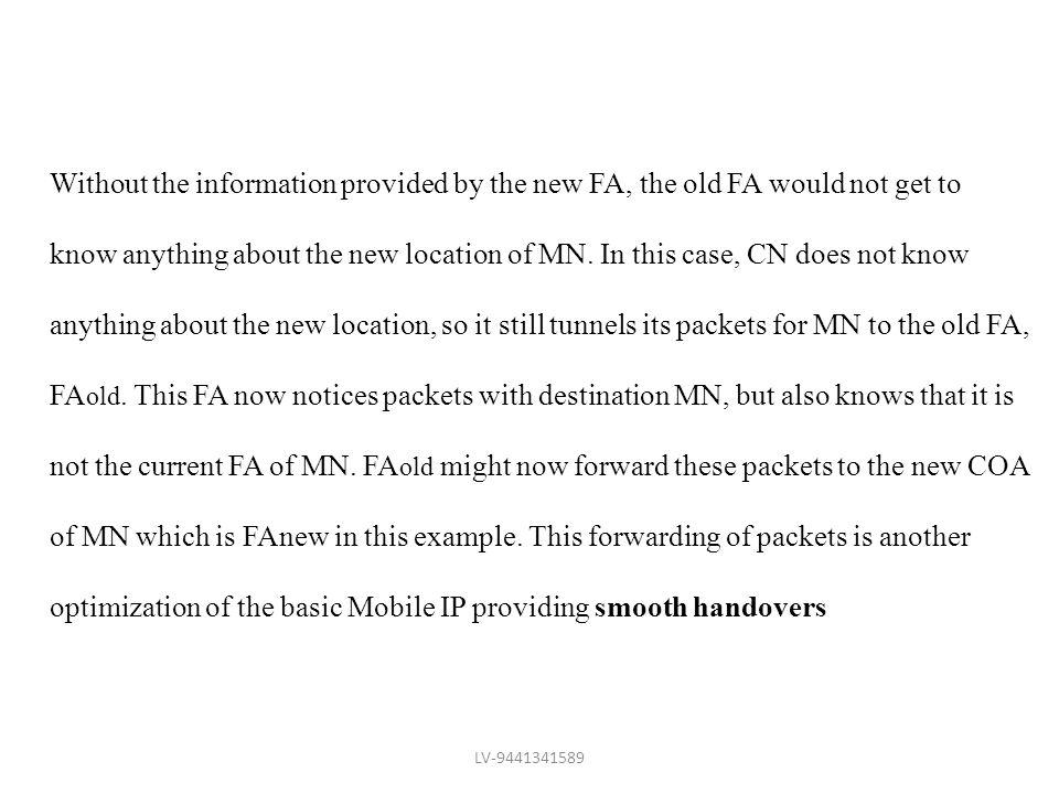 Without the information provided by the new FA, the old FA would not get to know anything about the new location of MN. In this case, CN does not know