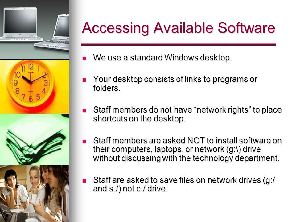 Accessing Available Software We use a standard Windows desktop. We use a standard Windows desktop. Your desktop consists of links to programs or folde