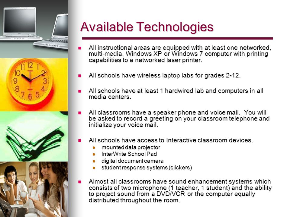 Available Technologies All instructional areas are equipped with at least one networked, multi-media, Windows XP or Windows 7 computer with printing c