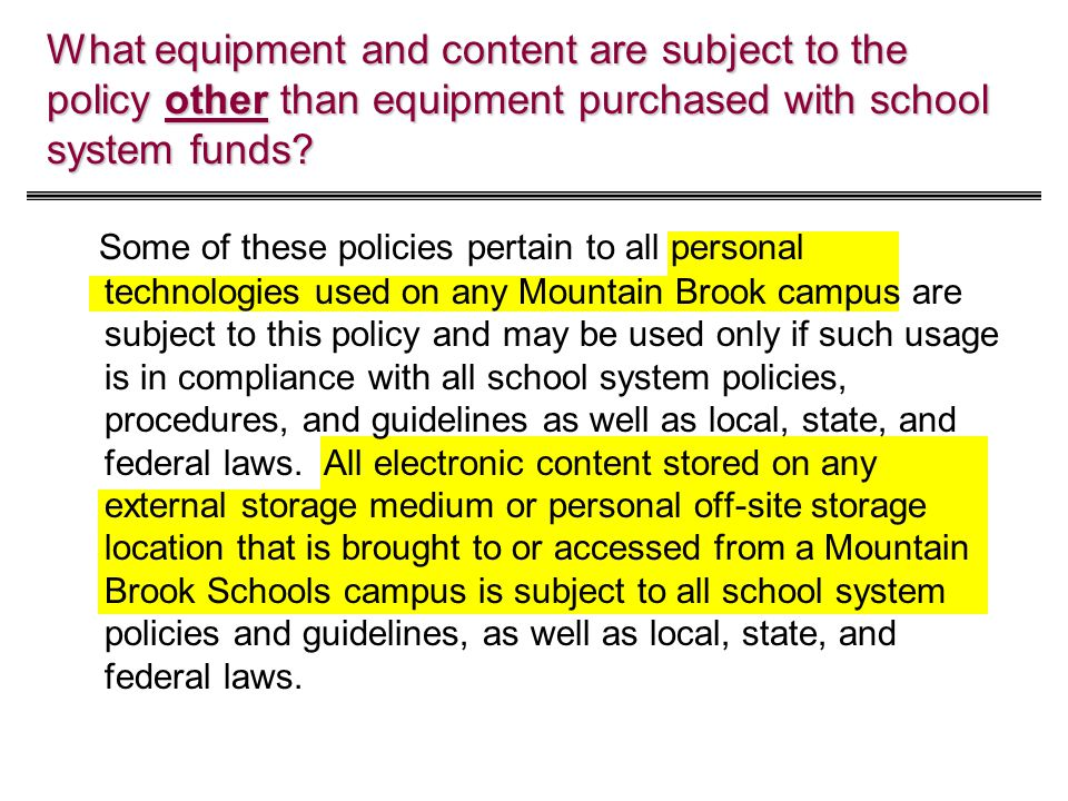 What equipment and content are subject to the policy other than equipment purchased with school system funds? Some of these policies pertain to all pe