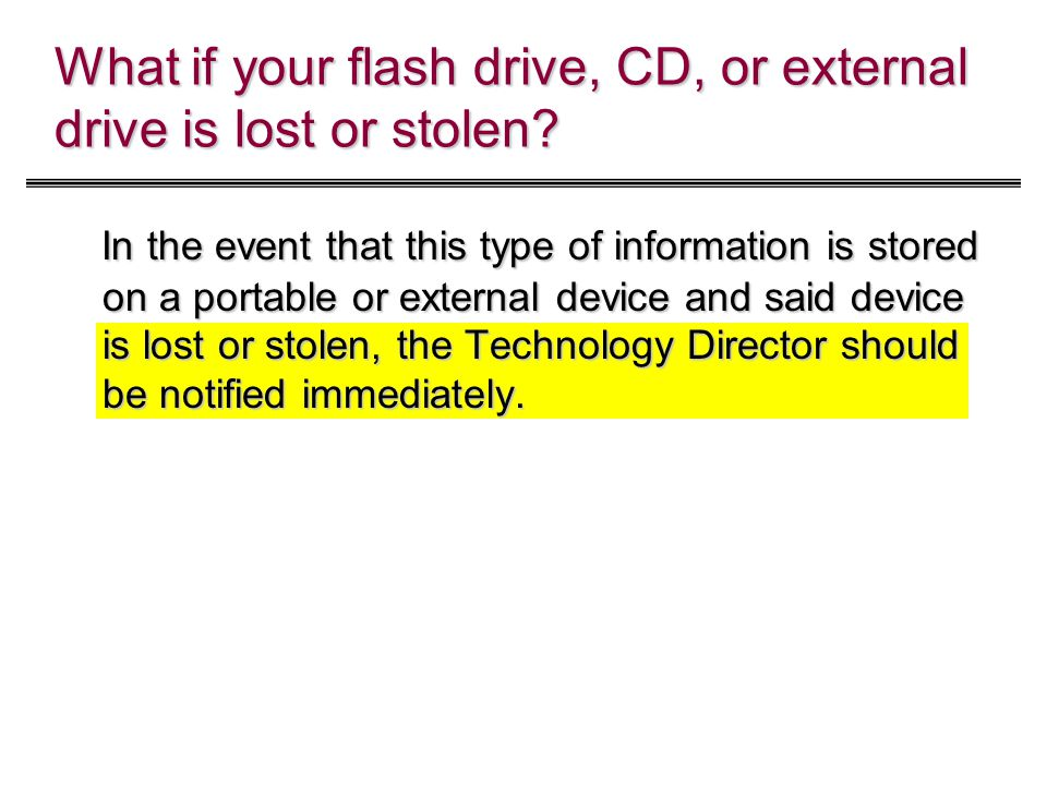 What if your flash drive, CD, or external drive is lost or stolen.