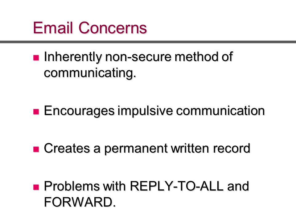 Email Concerns Inherently non-secure method of communicating.