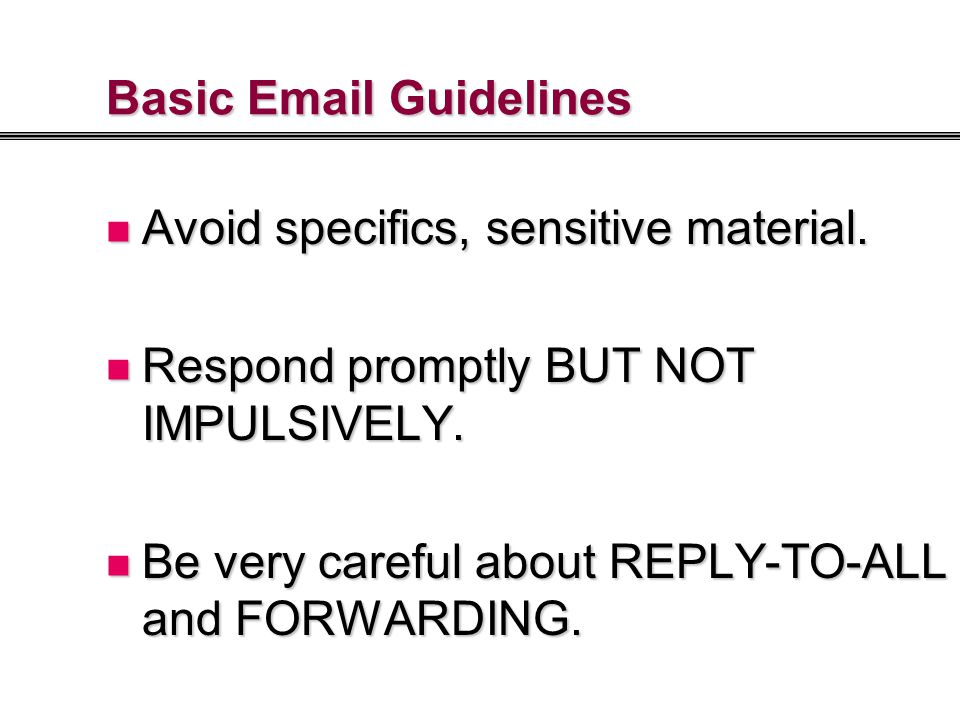 Basic Email Guidelines Avoid specifics, sensitive material.