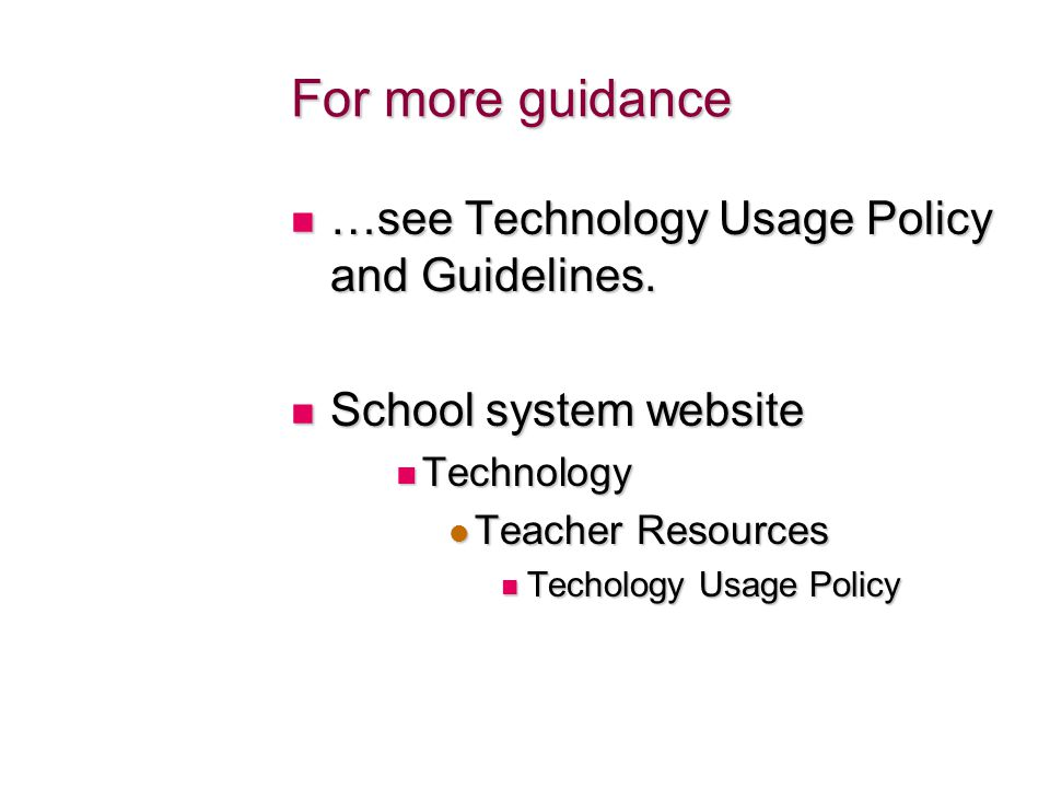 …see Technology Usage Policy and Guidelines. …see Technology Usage Policy and Guidelines. School system website School system website Technology Techn