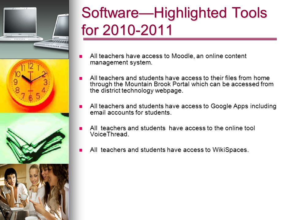 SoftwareHighlighted Tools for 2010-2011 All teachers have access to Moodle, an online content management system. All teachers have access to Moodle, a