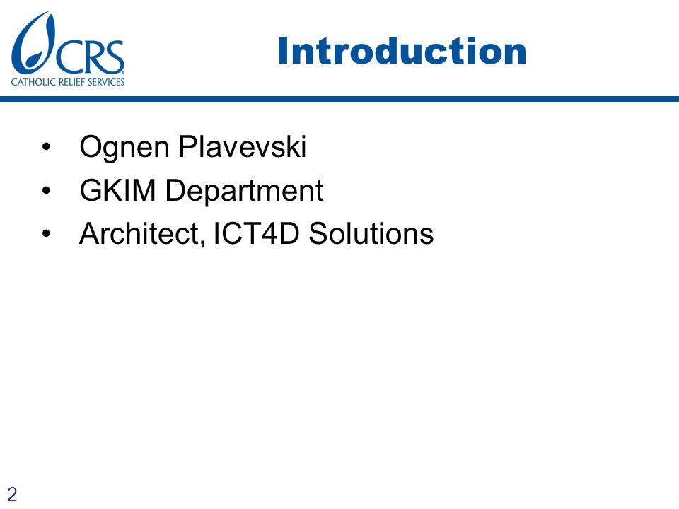 2 Introduction Ognen Plavevski GKIM Department Architect, ICT4D Solutions