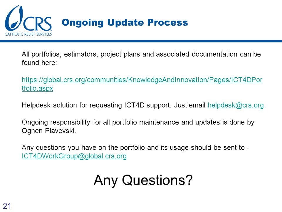 21 Ongoing Update Process All portfolios, estimators, project plans and associated documentation can be found here: https://global.crs.org/communities